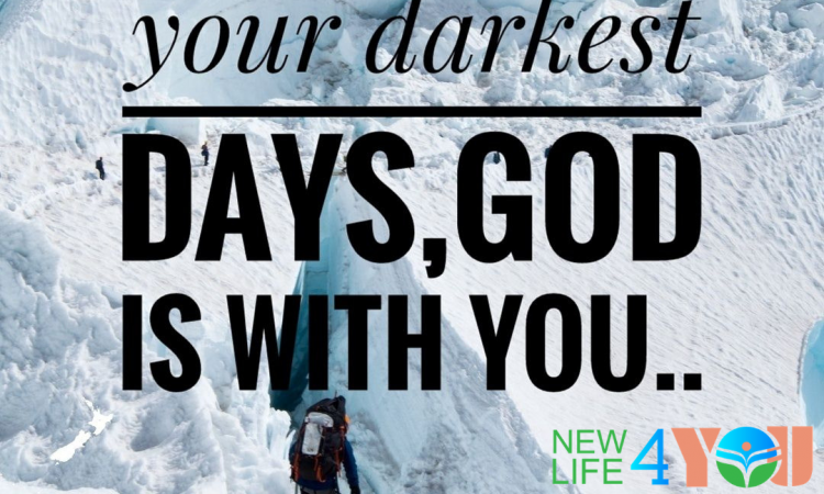 EVEN IN YOUR DARKEST DAYS ,GOD IS WITH YOU..