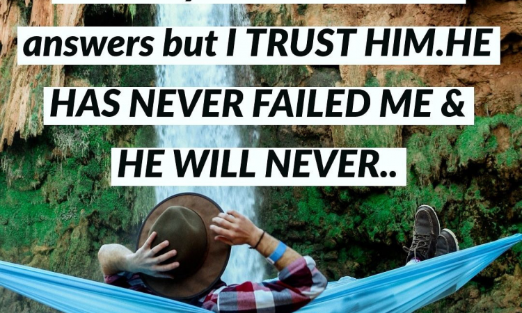 HE HAS NEVER FAILED ME AND HE WILL NEVER....