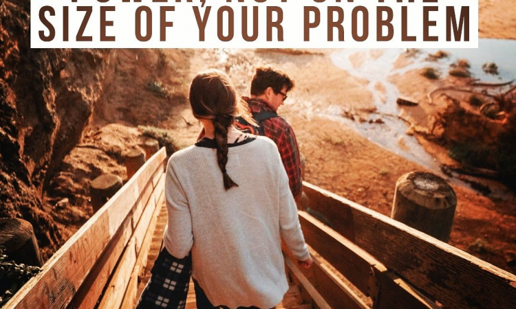 FOCUS ON GOD'S POWER, NOT ON THE SIZE OF YOUR PROBLEMS.