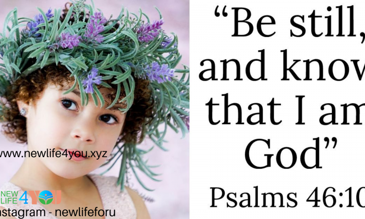 """""""BE STILL AND KNOW THAT I AM GOD """" Psalms 46:10"""