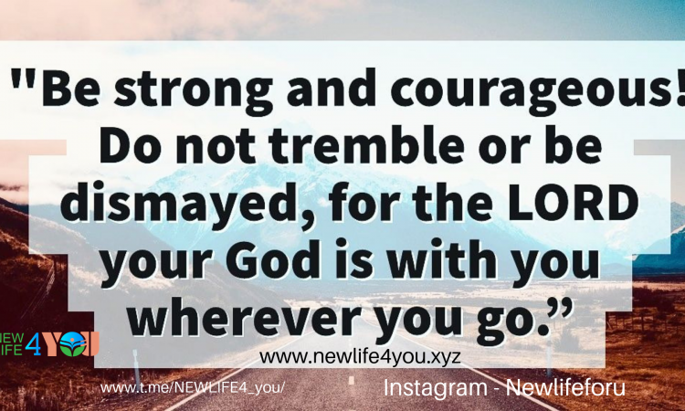 BE STRONG AND COURAGEOUS !