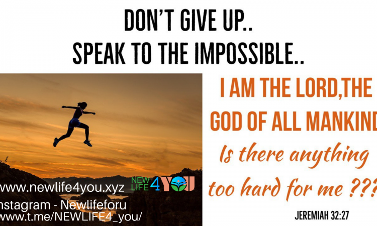 DON'T GIVE UP.. SPEAK TO THE IMPOSSIBLE..
