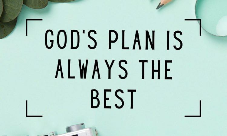 God's plan is always the best.