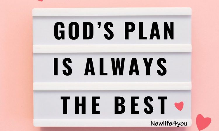 God's plans are almost always different from our plans, but His plans are always perfect.