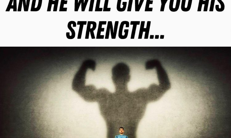 Give God Your Weaknesses And He Will Give You His Strength