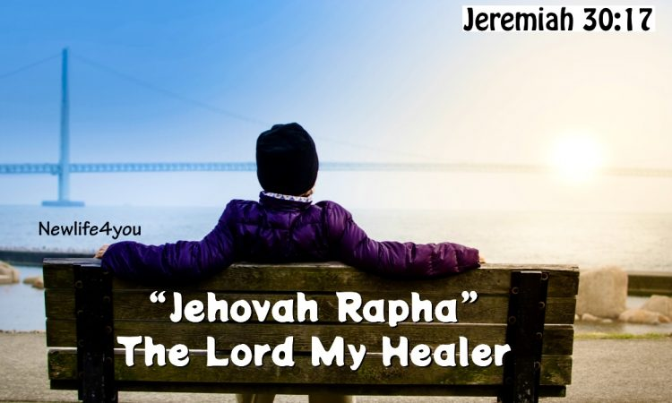 """""""Jehovah-Rapha"""" The Lord My Healer."""
