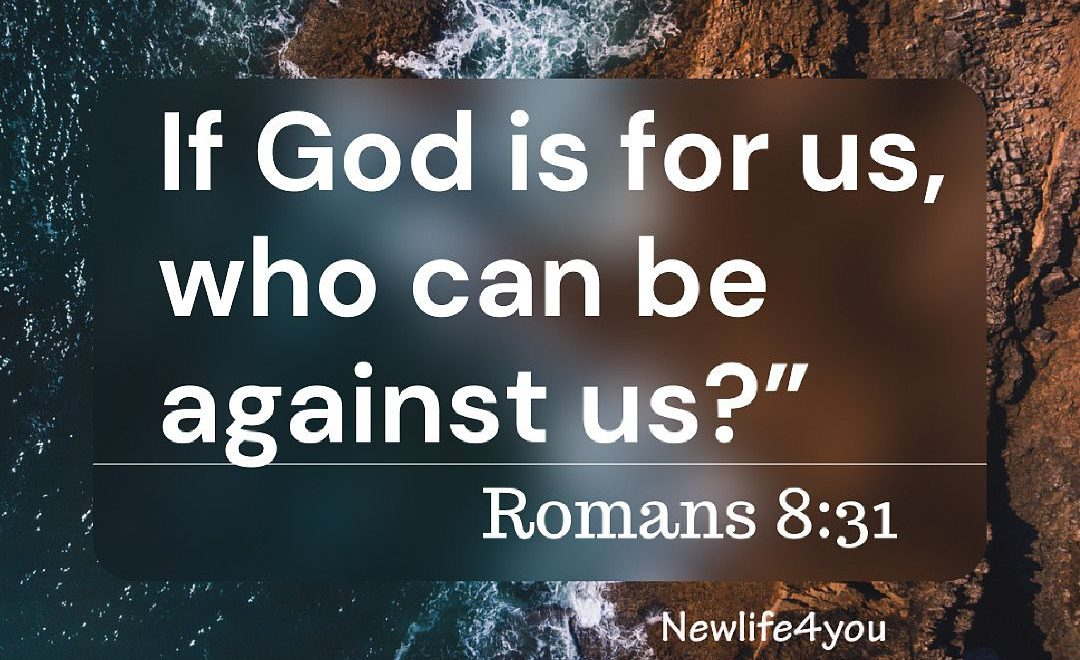 """If God is for us, who can be against us?"""" (Romans 8:31)"""