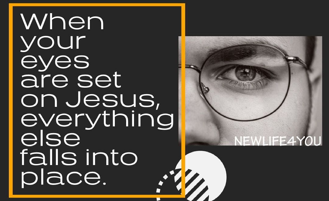 FIX YOUR EYES UPON JESUS CHRIST.