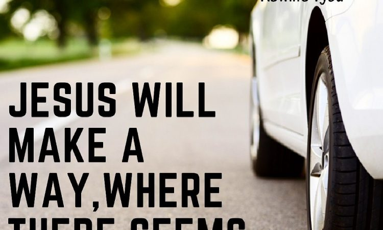 He will make a way where there seems to be no way.