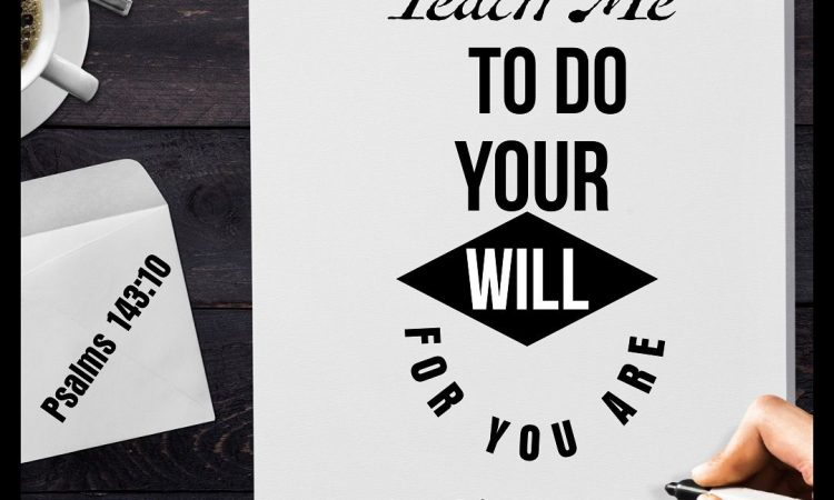 """""""Teach me to do your will."""""""